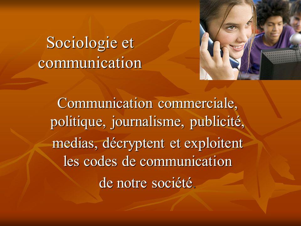 Sociologie et communication Communication commerciale, politique, journalisme, publicité, medias, décryptent et exploitent les codes de communication