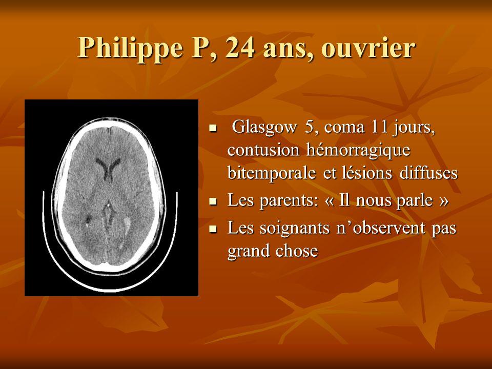Philippe P, 24 ans, ouvrier Glasgow 5, coma 11 jours, contusion hémorragique bitemporale et lésions diffuses Glasgow 5, coma 11 jours, contusion hémor