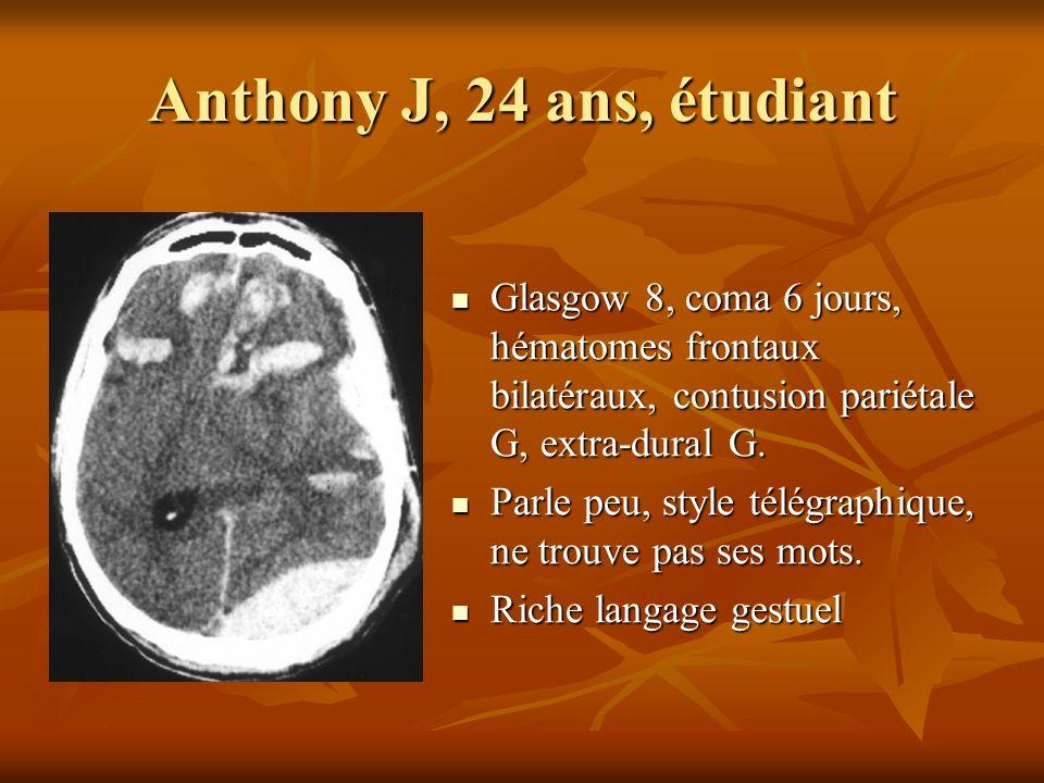 Anthony J, 24 ans, étudiant Glasgow 8, coma 6 jours, hématomes frontaux bilatéraux, contusion pariétale G, extra-dural G. Glasgow 8, coma 6 jours, hém