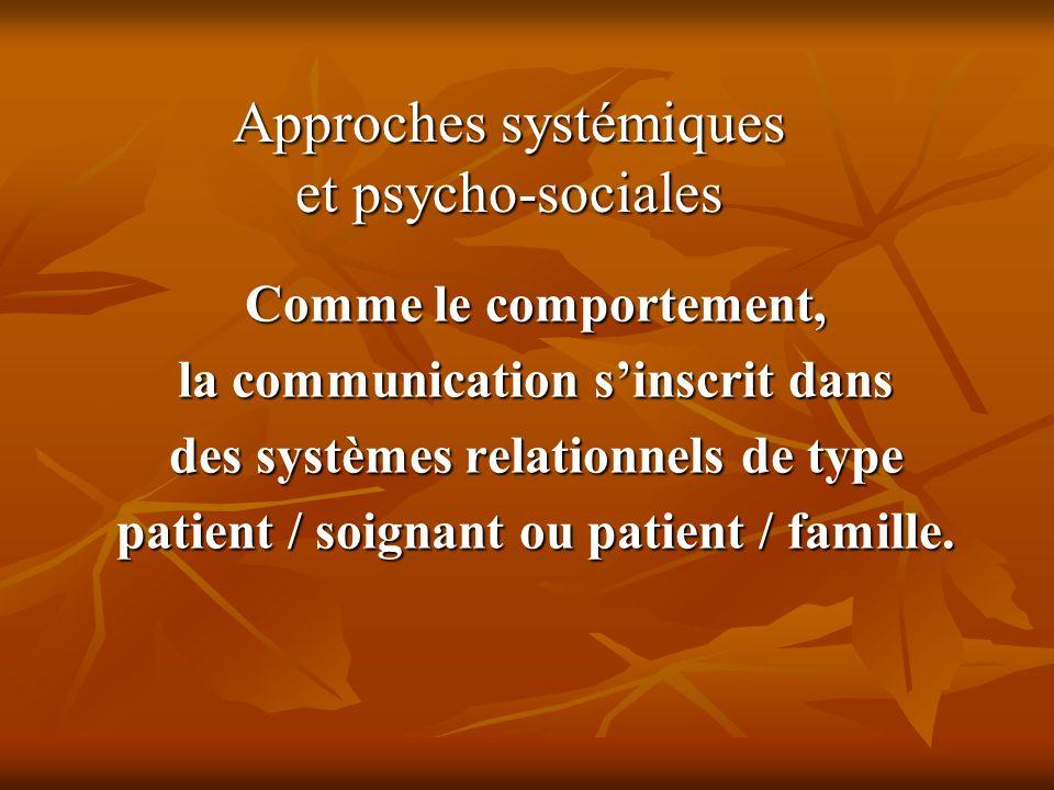 Comme le comportement, la communication sinscrit dans des systèmes relationnels de type patient / soignant ou patient / famille. Comme le comportement