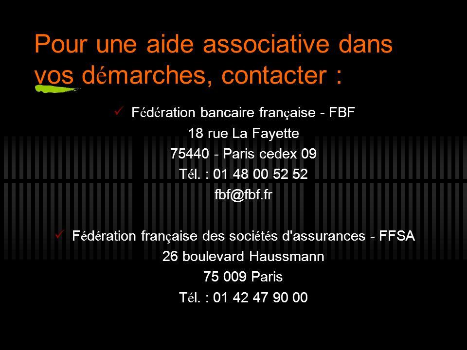 Pour une aide associative dans vos d é marches, contacter : F é d é ration bancaire fran ç aise - FBF 18 rue La Fayette 75440 - Paris cedex 09 T é l.