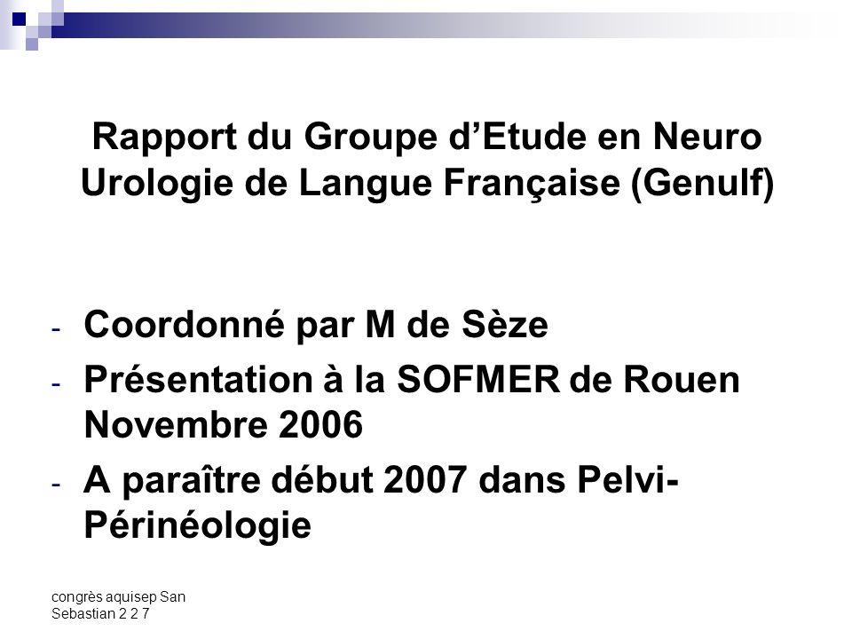 congrès aquisep San Sebastian 2 2 7 Rapport du Groupe dEtude en Neuro Urologie de Langue Française (Genulf) - Coordonné par M de Sèze - Présentation à
