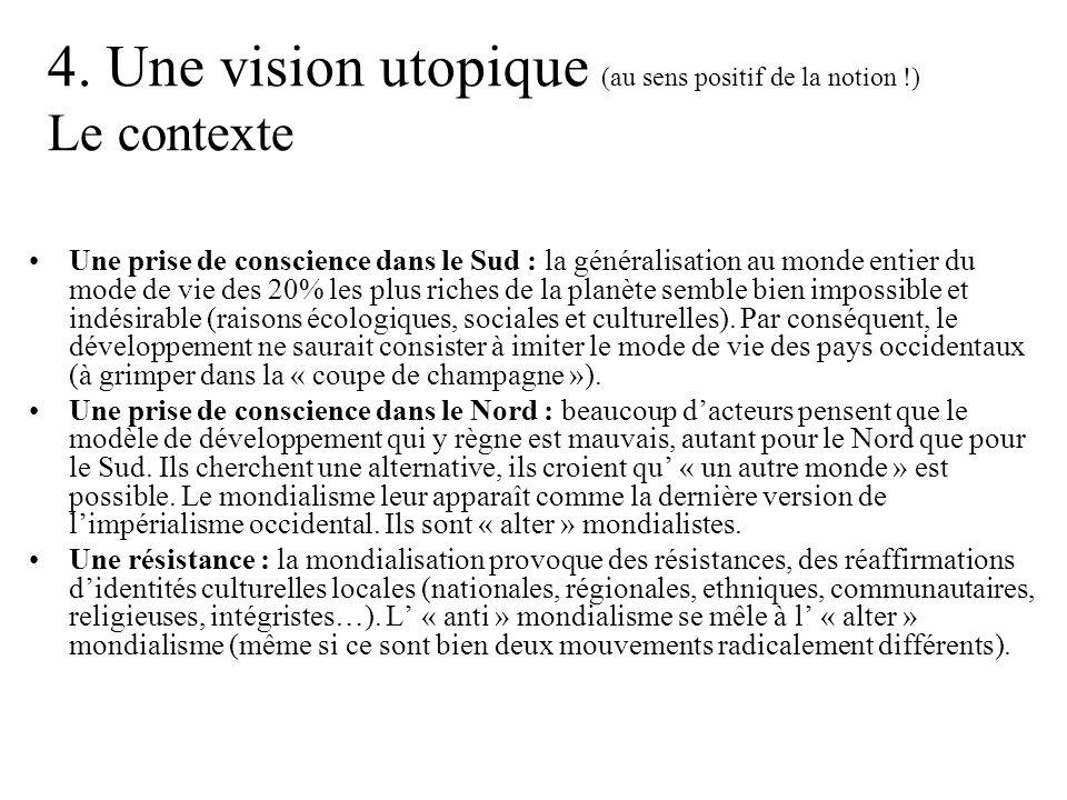 4. Une vision utopique (au sens positif de la notion !) Le contexte Une prise de conscience dans le Sud : la généralisation au monde entier du mode de