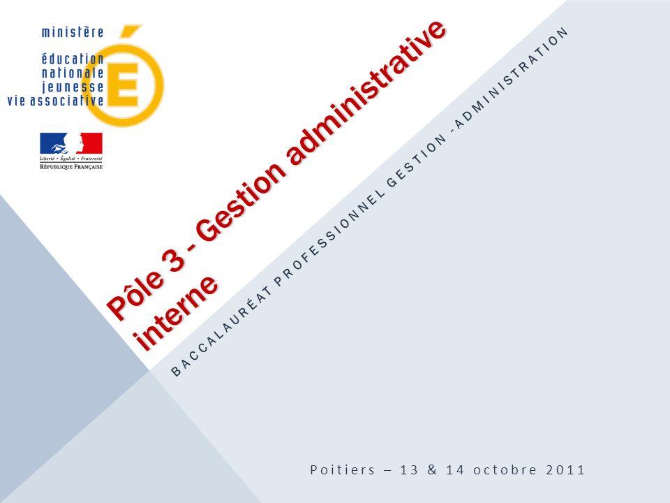 Pôle 3 - Gestion administrative interne BACCALAURÉAT PROFESSIONNEL GESTION -ADMINISTRATION Poitiers – 13 & 14 octobre 2011