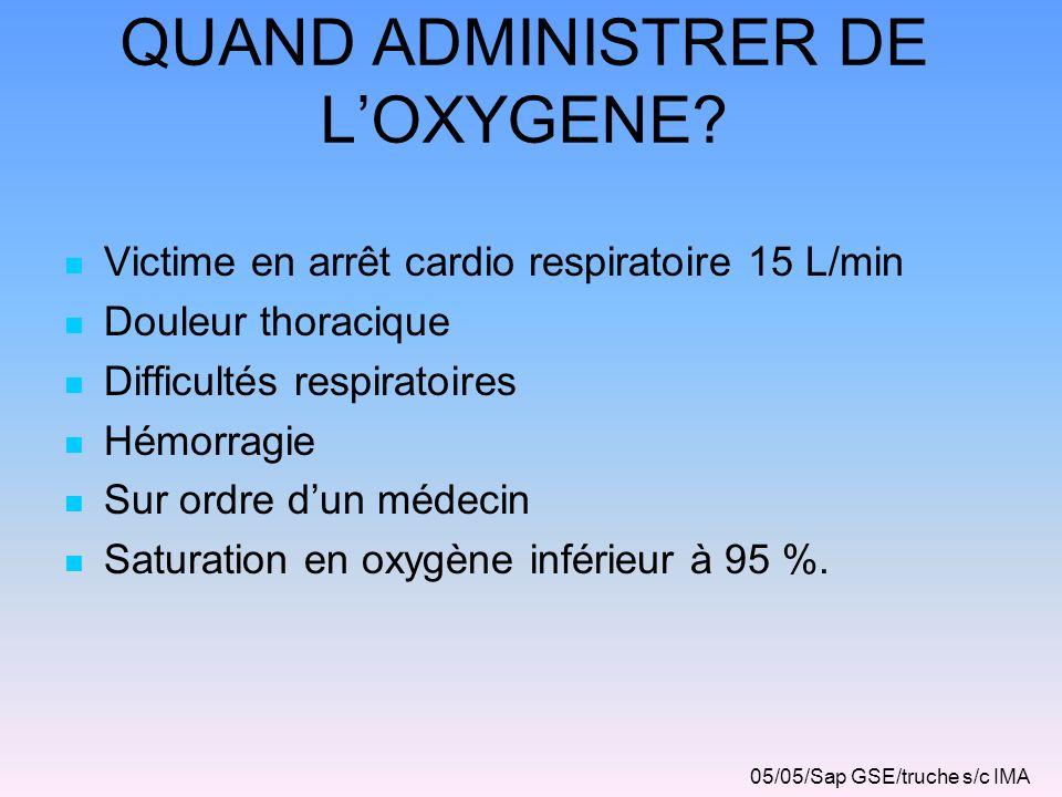 QUAND ADMINISTRER DE LOXYGENE? Victime en arrêt cardio respiratoire 15 L/min Douleur thoracique Difficultés respiratoires Hémorragie Sur ordre dun méd