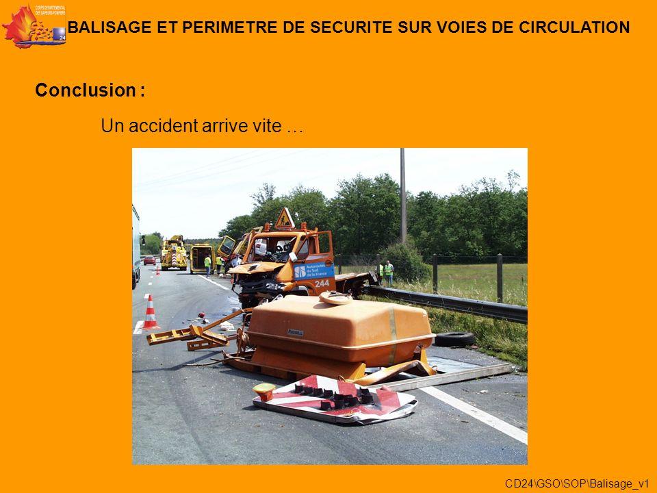 Un accident arrive vite … BALISAGE ET PERIMETRE DE SECURITE SUR VOIES DE CIRCULATION Conclusion : CD24\GSO\SOP\Balisage_v1