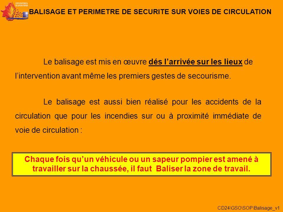 1/ éviter un sur accident BALISAGE ET PERIMETRE DE SECURITE SUR VOIES DE CIRCULATION Le premier balisage réalisé par les SP doit permettre la visibili