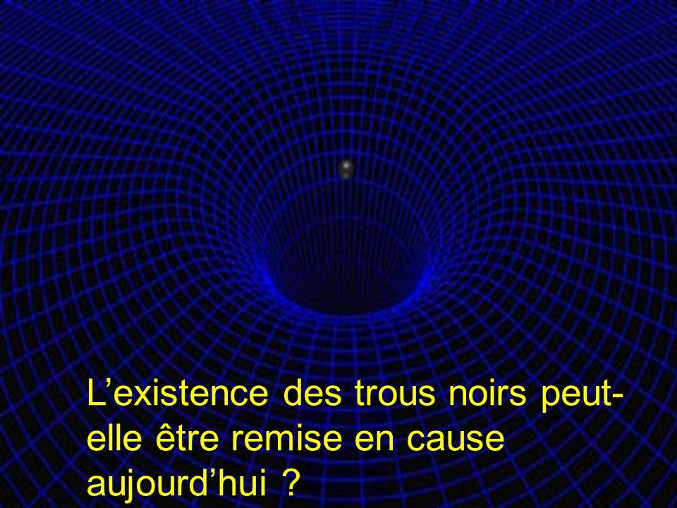 17 Lexistence des trous noirs peut- elle être remise en cause aujourdhui ?