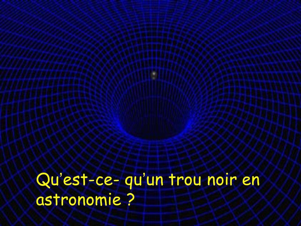3 Qu est-ce- qu un trou noir en astronomie ?