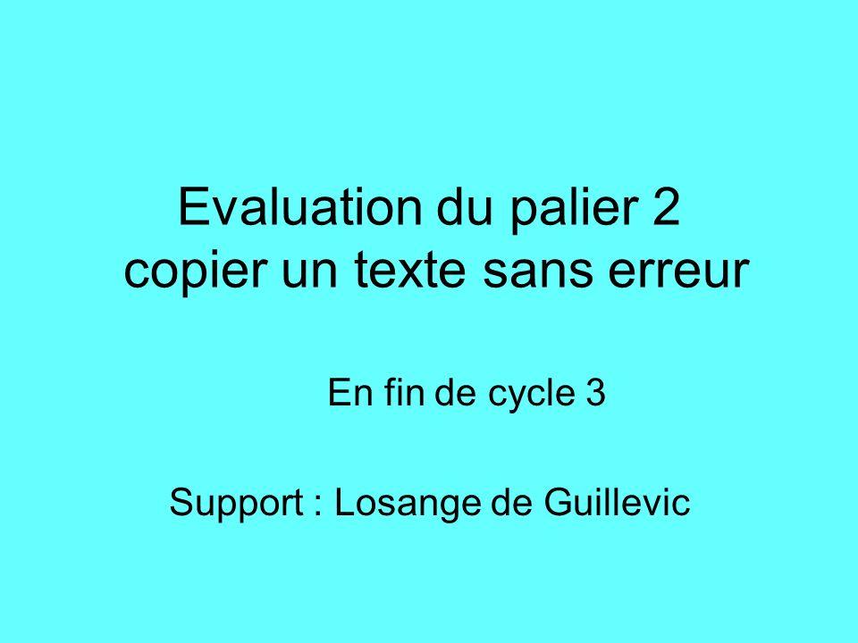 Evaluation du palier 2 copier un texte sans erreur En fin de cycle 3 Support : Losange de Guillevic