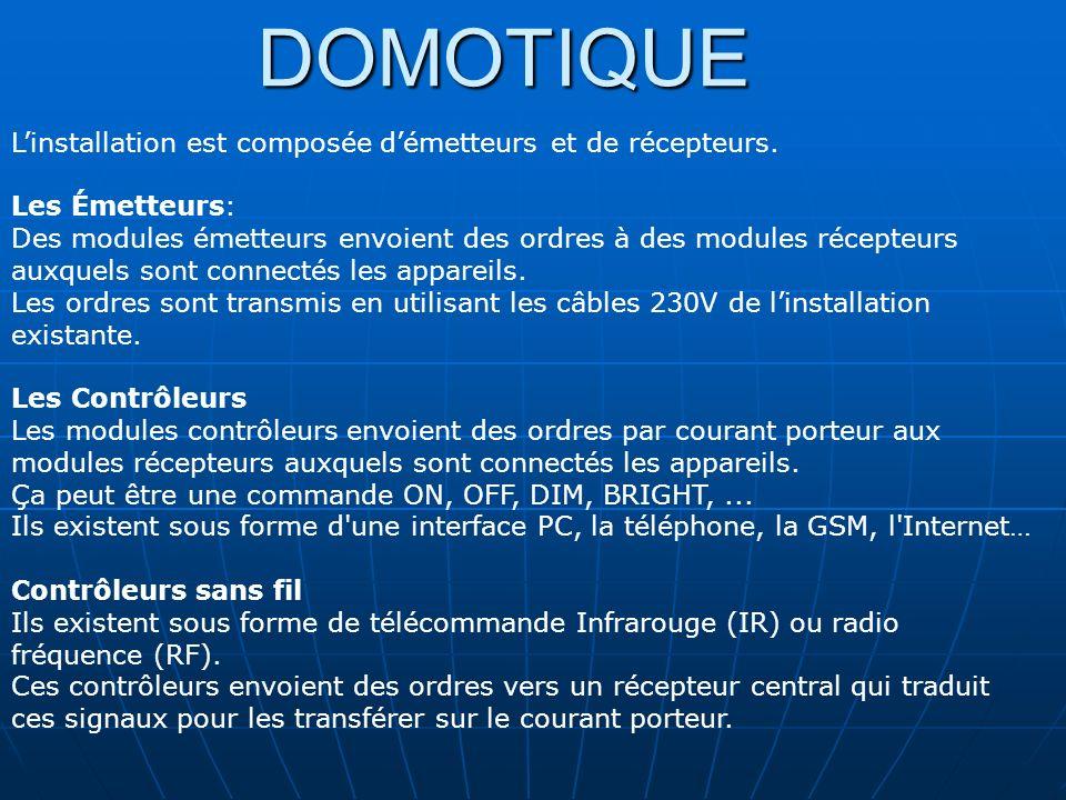 DOMOTIQUE Linstallation est composée démetteurs et de récepteurs. Les Émetteurs: Des modules émetteurs envoient des ordres à des modules récepteurs au