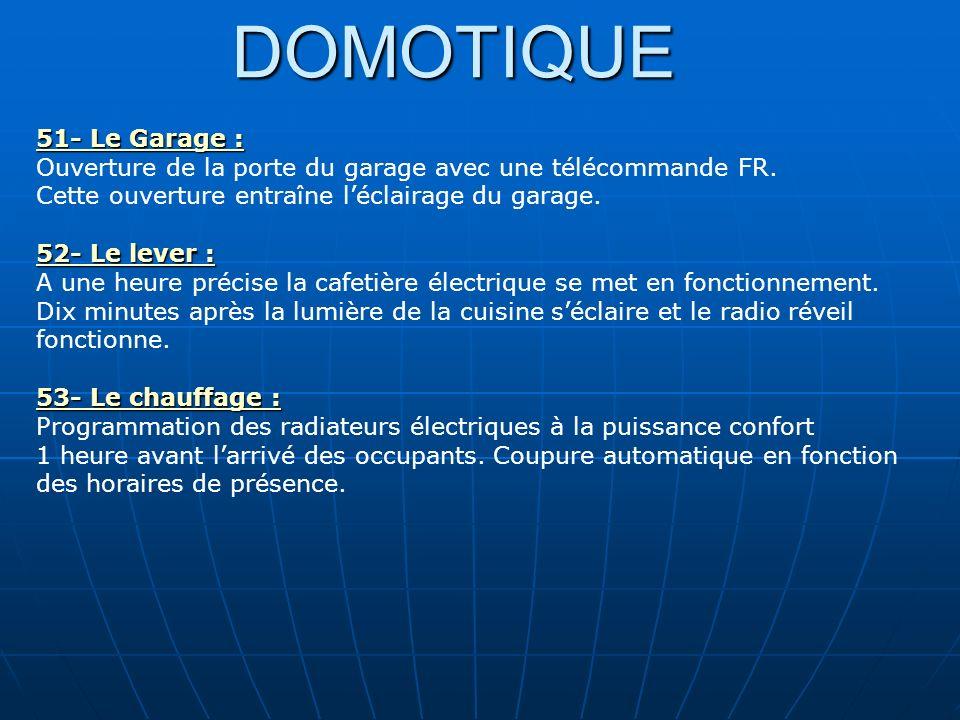 DOMOTIQUE 51- Le Garage : 51- Le Garage : Ouverture de la porte du garage avec une télécommande FR. Cette ouverture entraîne léclairage du garage. 52-