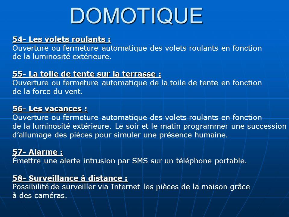 DOMOTIQUE 54- Les volets roulants : Ouverture ou fermeture automatique des volets roulants en fonction de la luminosité extérieure. 55- La toile de te