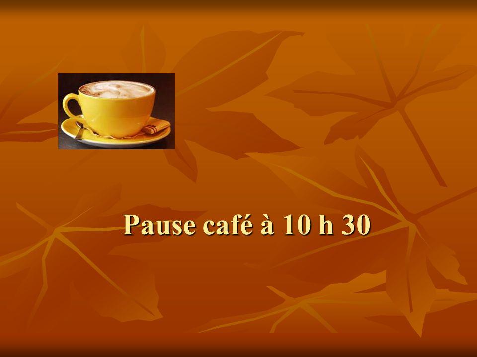 Pause café à 10 h 30