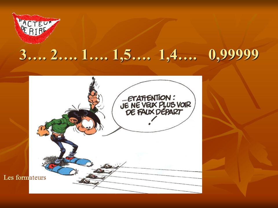 3…. 2…. 1…. 1,5…. 1,4…. 0,99999 Les formateurs