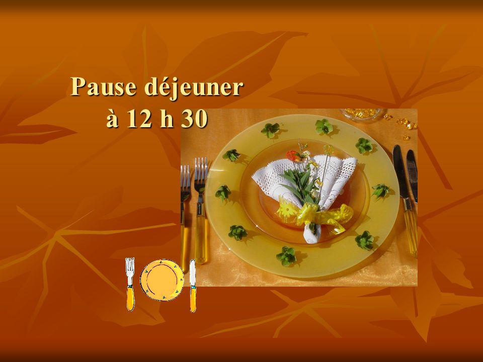 Pause déjeuner à 12 h 30