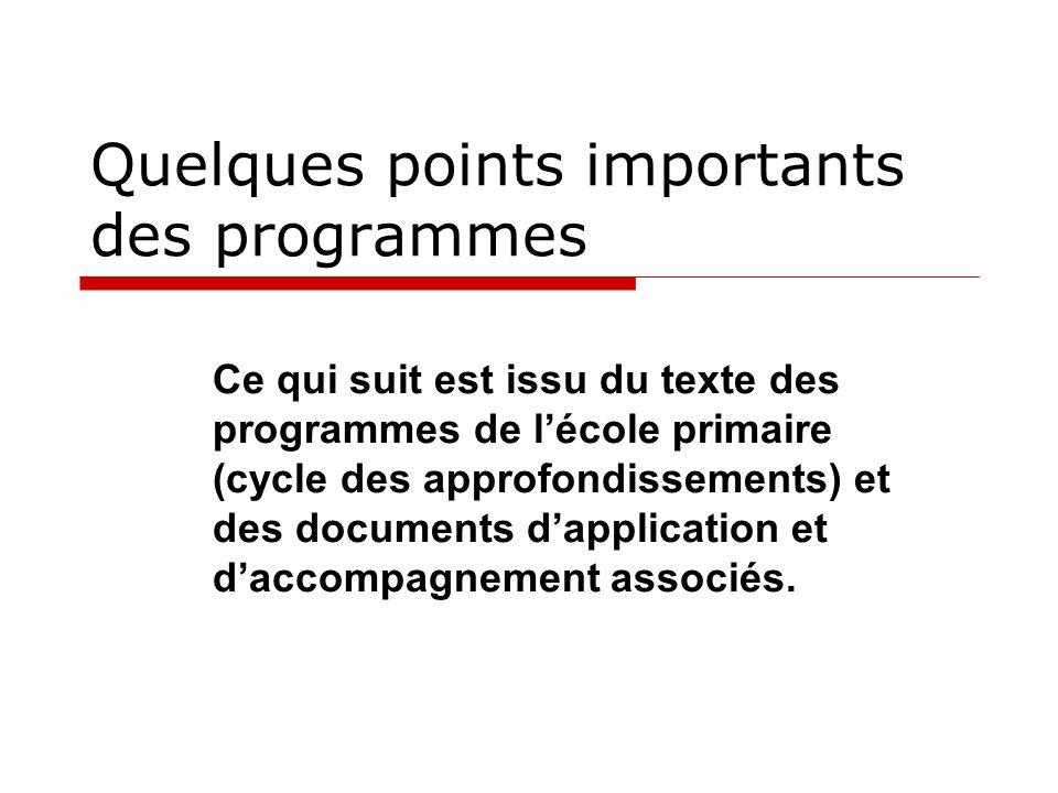 Quelques points importants des programmes Ce qui suit est issu du texte des programmes de lécole primaire (cycle des approfondissements) et des docume
