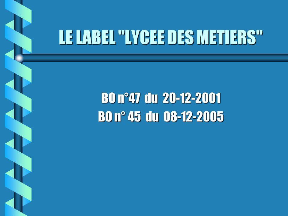 LE LABEL LYCEE DES METIERS BO n°47 du 20-12-2001 BO n° 45 du 08-12-2005