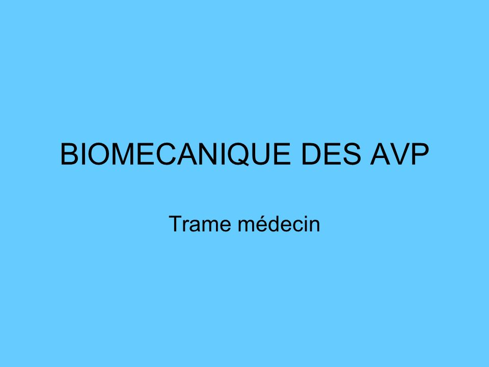 BIOMECANIQUE DES AVP Trame médecin
