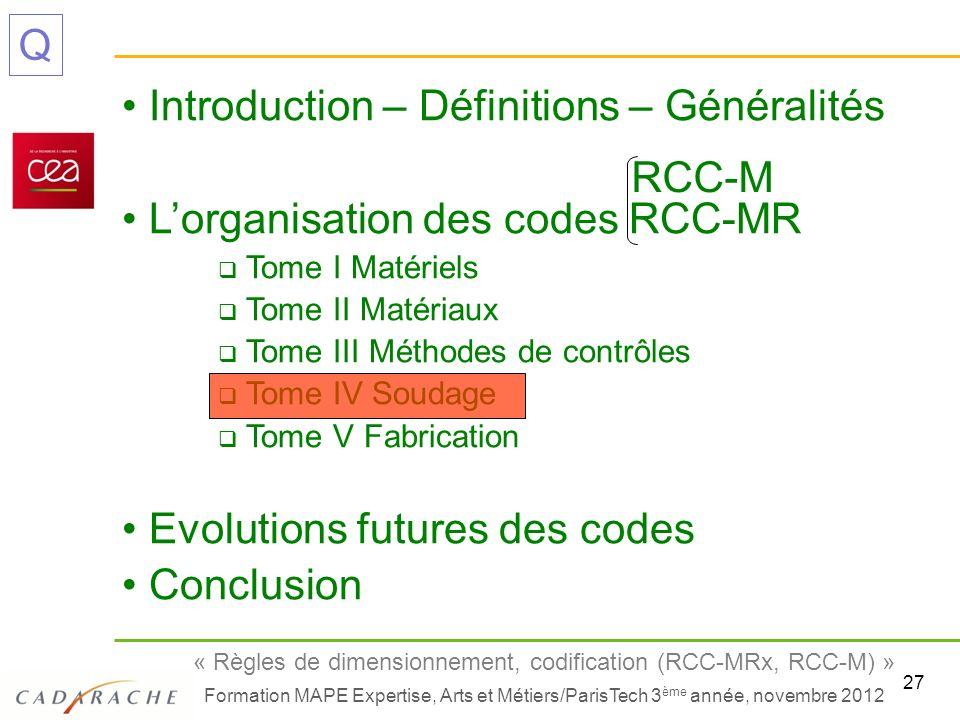 27 « Règles de dimensionnement, codification (RCC-MRx, RCC-M) » Formation MAPE Expertise, Arts et Métiers/ParisTech 3 ème année, novembre 2012 Q Intro