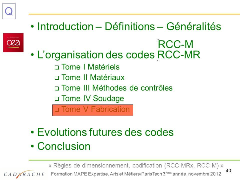 40 « Règles de dimensionnement, codification (RCC-MRx, RCC-M) » Formation MAPE Expertise, Arts et Métiers/ParisTech 3 ème année, novembre 2012 Q Intro