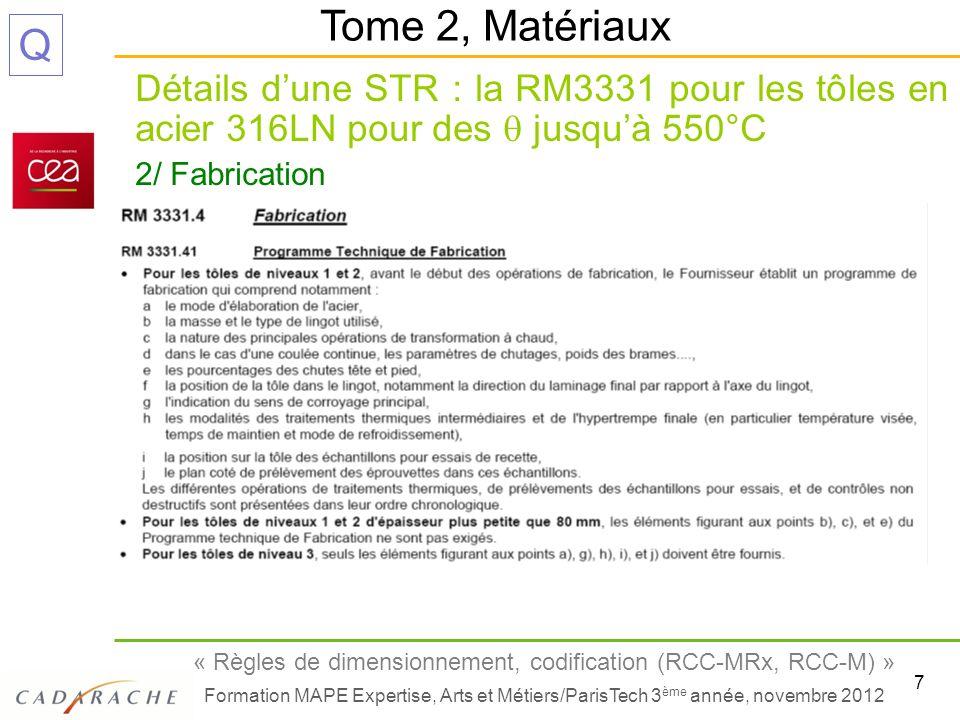 8 « Règles de dimensionnement, codification (RCC-MRx, RCC-M) » Formation MAPE Expertise, Arts et Métiers/ParisTech 3 ème année, novembre 2012 Q Détails dune STR : la RM3331 pour les tôles en acier 316LN pour des jusquà 550°C 2/ Fabrication (fin) Tome 2, Matériaux