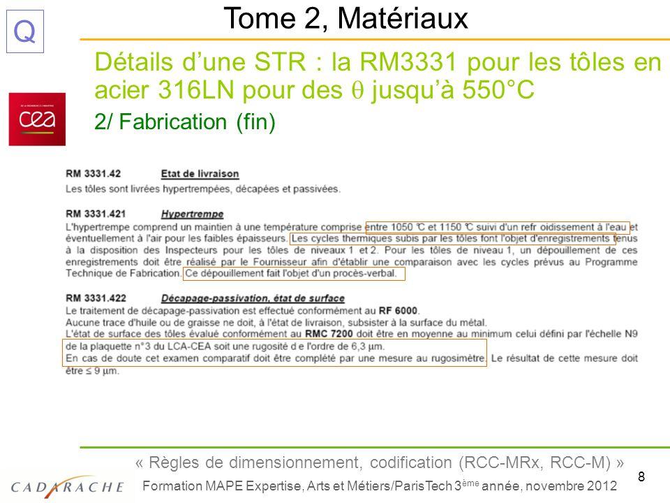 9 « Règles de dimensionnement, codification (RCC-MRx, RCC-M) » Formation MAPE Expertise, Arts et Métiers/ParisTech 3 ème année, novembre 2012 Q Détails dune STR : la RM3331 pour les tôles en acier 316LN pour des jusquà 550°C 3/ Essais mécaniques Tome 2, Matériaux