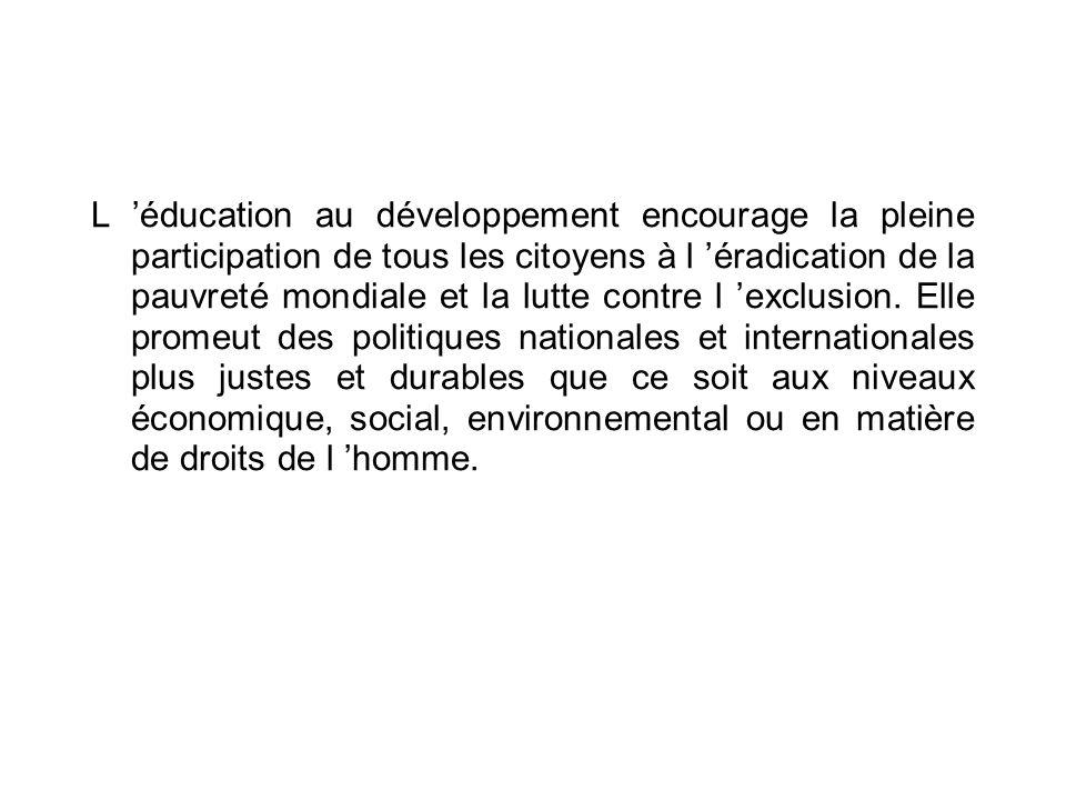 TENTATIVE DE DEFINITION EUROPEENNE DE L EAD L éducation au développement est un processus d apprentissage actif qui repose sur des valeurs de solidarité, d égalité, d inclusion et de coopération.