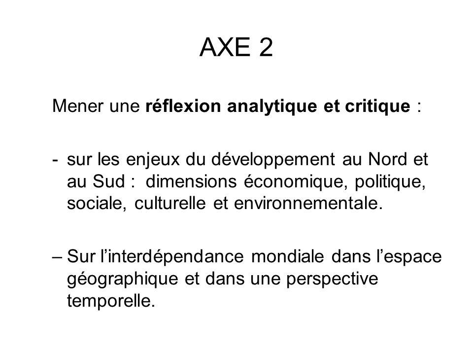 AXE 2 Mener une réflexion analytique et critique : -sur les enjeux du développement au Nord et au Sud : dimensions économique, politique, sociale, culturelle et environnementale.