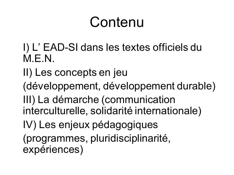 2004 : coexistence de deux textes –Education au développement et à la solidarité internationale –Généralisation dune éducation à lenvironnement pour un développement durable (EEDD)