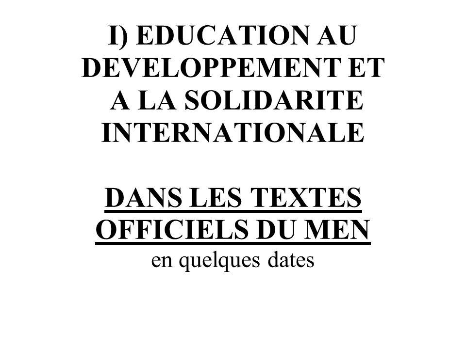 I) EDUCATION AU DEVELOPPEMENT ET A LA SOLIDARITE INTERNATIONALE DANS LES TEXTES OFFICIELS DU MEN en quelques dates