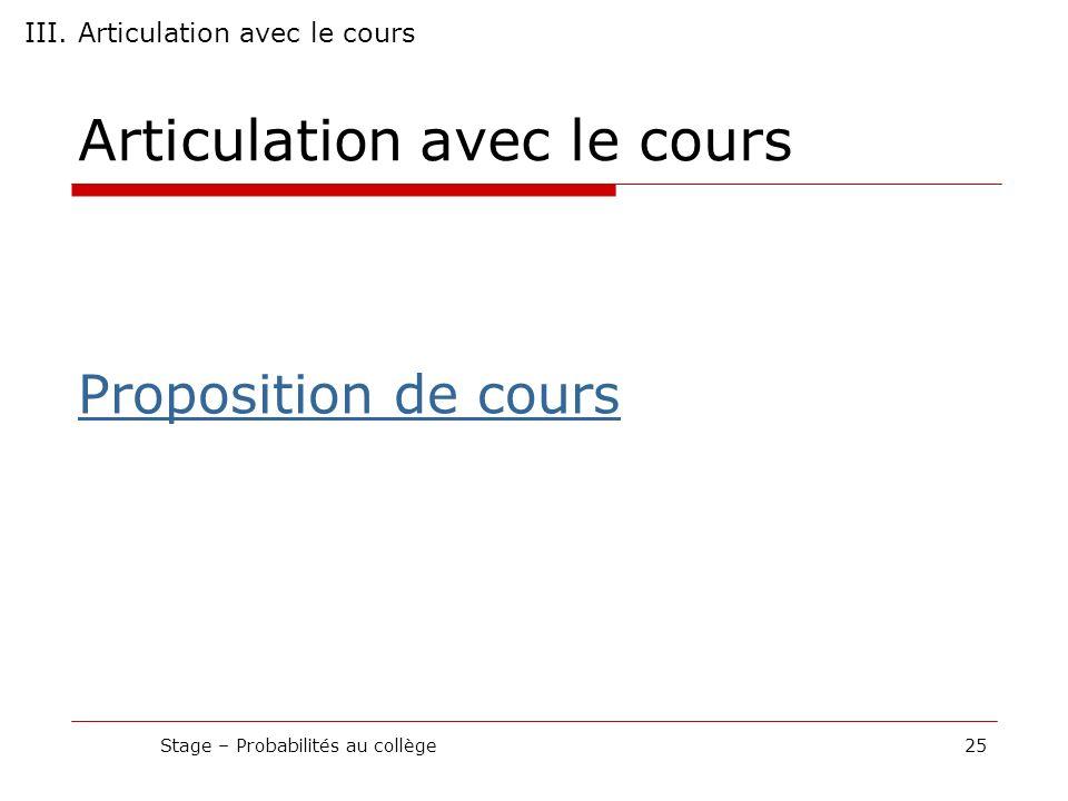Articulation avec le cours Proposition de cours Stage – Probabilités au collège25 III. Articulation avec le cours