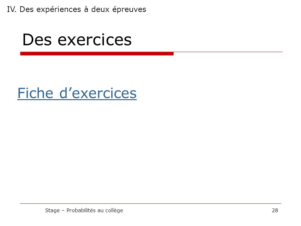 Des exercices Stage – Probabilités au collège28 IV. Des expériences à deux épreuves Fiche dexercices
