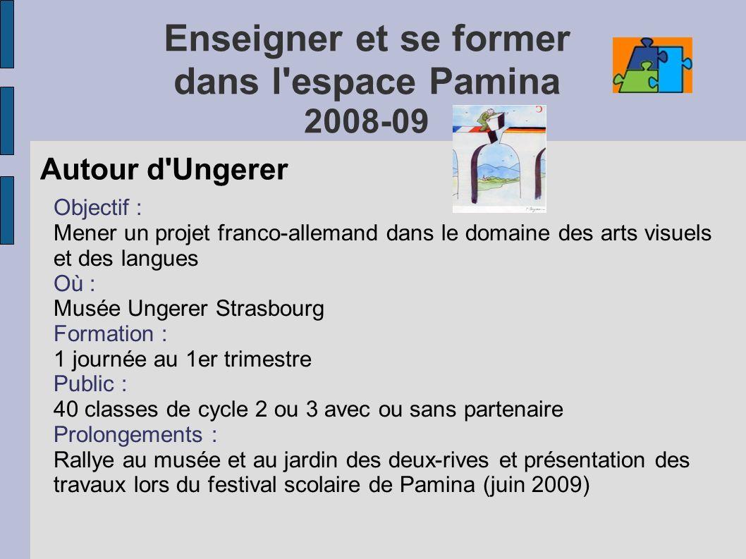 Enseigner et se former dans l'espace Pamina 2008-09 Autour d'Ungerer Objectif : Mener un projet franco-allemand dans le domaine des arts visuels et de