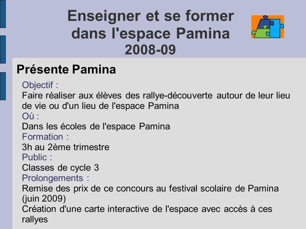 Enseigner et se former dans l'espace Pamina 2008-09 Présente Pamina Objectif : Faire réaliser aux élèves des rallye-découverte autour de leur lieu de