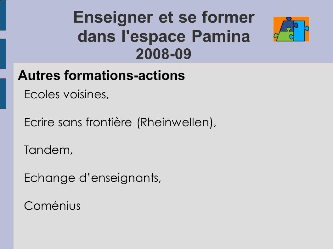 Enseigner et se former dans l espace Pamina 2008-09 Autres formations-actions Ecoles voisines, Ecrire sans frontière (Rheinwellen), Tandem, Echange denseignants, Coménius