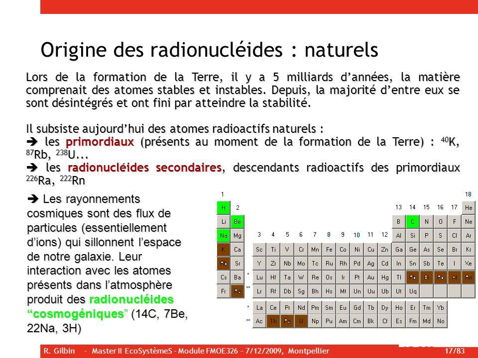 R. Gilbin - Master II EcoSystèmeS - Module FMOE326 – 7/12/2009, Montpellier 17/83 Lors de la formation de la Terre, il y a 5 milliards dannées, la mat