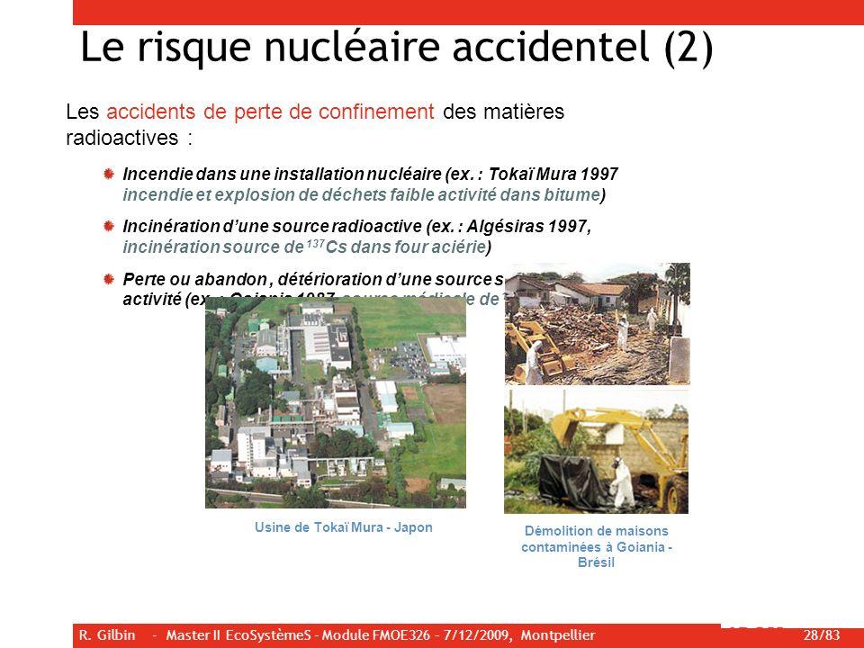 R. Gilbin - Master II EcoSystèmeS - Module FMOE326 – 7/12/2009, Montpellier 28/83 Le risque nucléaire accidentel (2) Les accidents de perte de confine