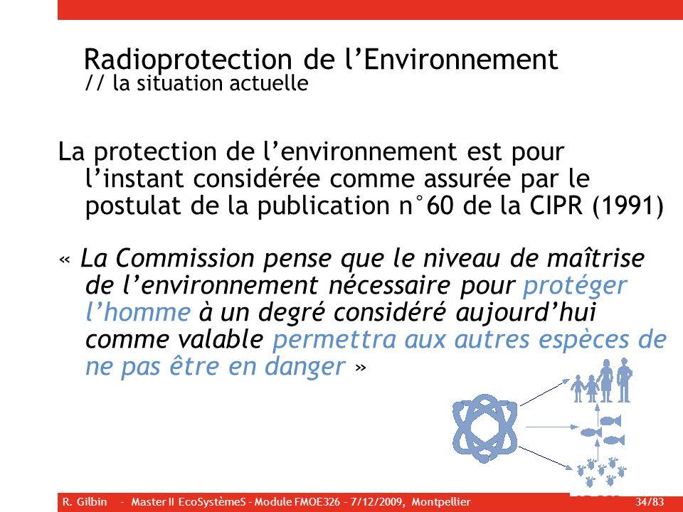 R. Gilbin - Master II EcoSystèmeS - Module FMOE326 – 7/12/2009, Montpellier 34/83 La protection de lenvironnement est pour linstant considérée comme a