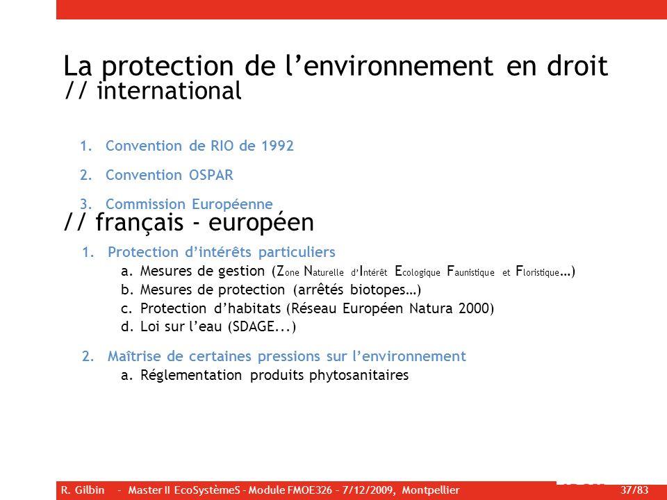 R. Gilbin - Master II EcoSystèmeS - Module FMOE326 – 7/12/2009, Montpellier 37/83 1.Convention de RIO de 1992 2.Convention OSPAR 3.Commission Européen