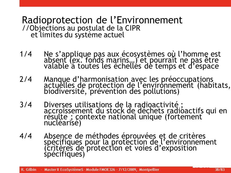 R. Gilbin - Master II EcoSystèmeS - Module FMOE326 – 7/12/2009, Montpellier 38/83 Radioprotection de lEnvironnement //Objections au postulat de la CIP