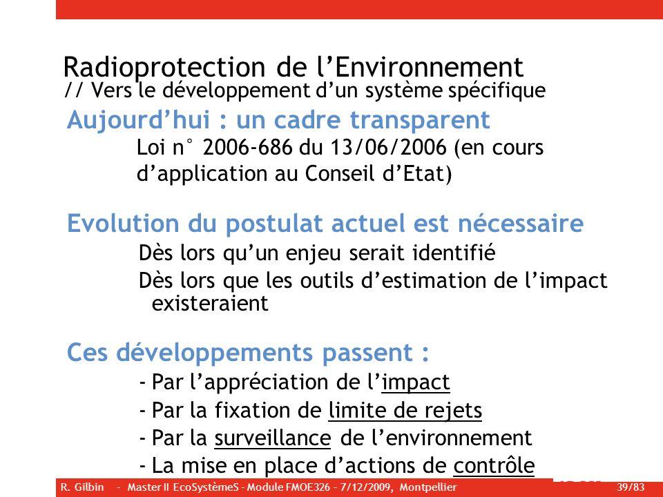 R. Gilbin - Master II EcoSystèmeS - Module FMOE326 – 7/12/2009, Montpellier 39/83 Radioprotection de lEnvironnement // Vers le développement dun systè