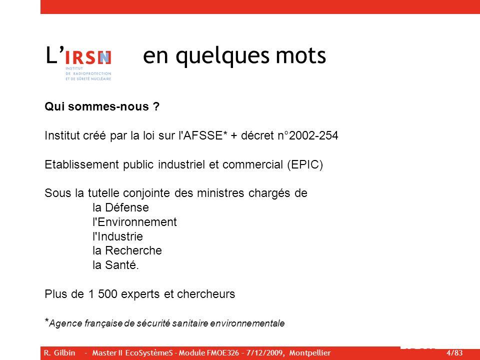 R. Gilbin - Master II EcoSystèmeS - Module FMOE326 – 7/12/2009, Montpellier 4/83 L en quelques mots Qui sommes-nous ? Institut créé par la loi sur l'A