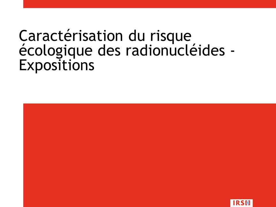 R. Gilbin - Master II EcoSystèmeS - Module FMOE326 – 7/12/2009, Montpellier 45/83 Caractérisation du risque écologique des radionucléides - Exposition