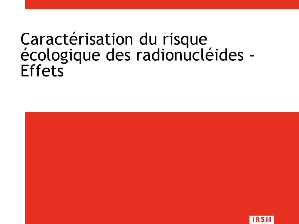 R. Gilbin - Master II EcoSystèmeS - Module FMOE326 – 7/12/2009, Montpellier 64/83 Caractérisation du risque écologique des radionucléides - Effets