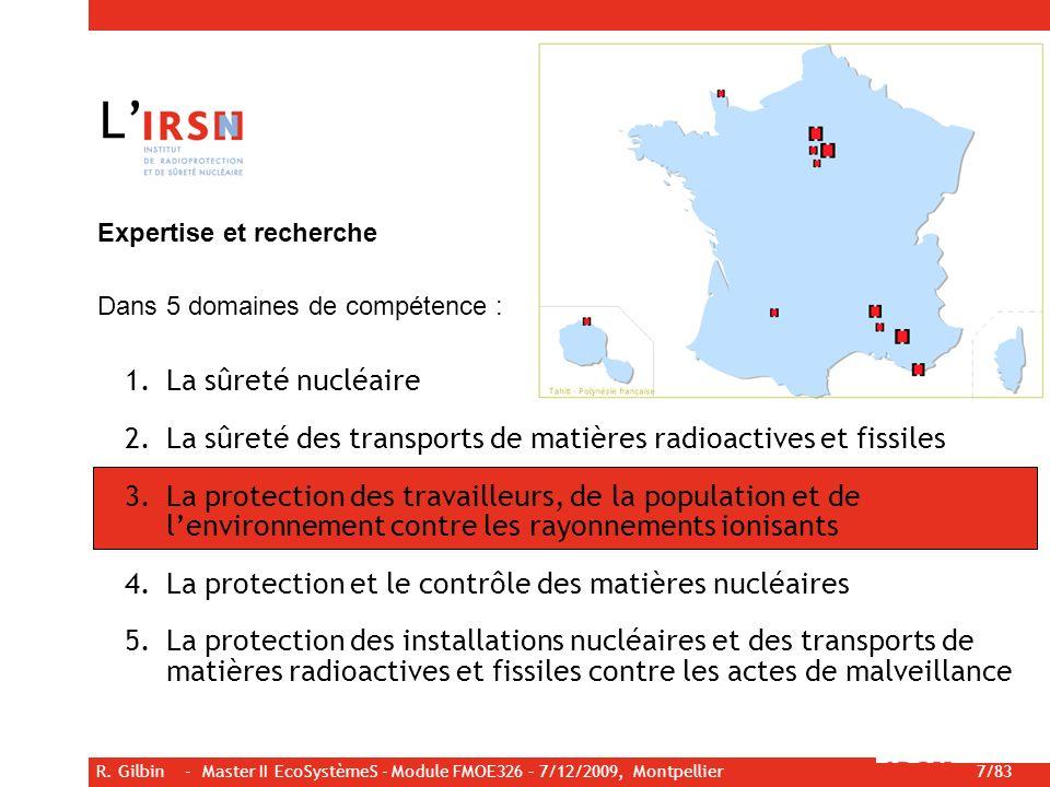 R. Gilbin - Master II EcoSystèmeS - Module FMOE326 – 7/12/2009, Montpellier 7/83 Expertise et recherche Dans 5 domaines de compétence : L 1.La sûreté