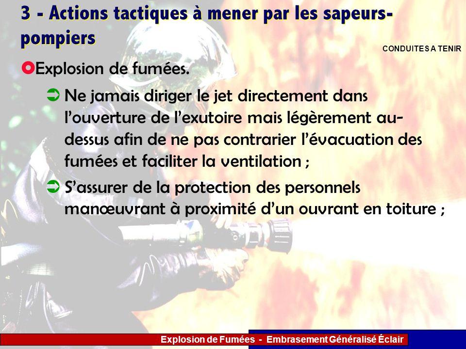 Explosion de Fumées - Embrasement Généralisé Éclair 3 - Actions tactiques à mener par les sapeurs- pompiers Ne jamais diriger le jet directement dans