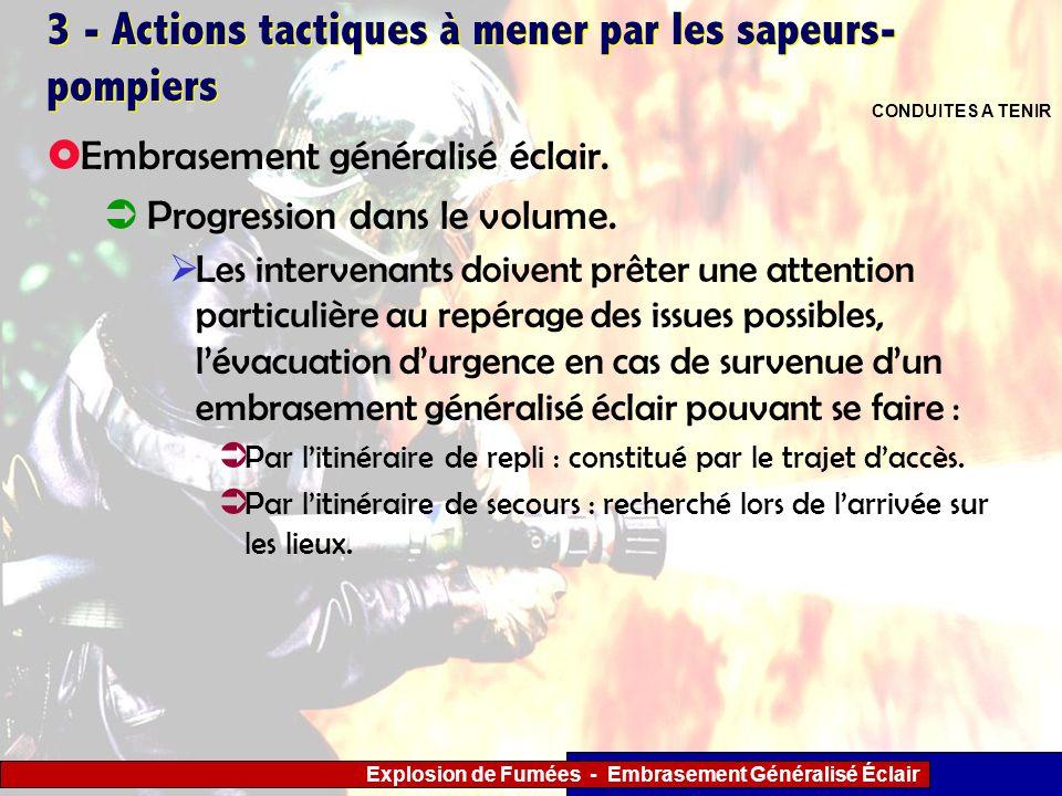 Explosion de Fumées - Embrasement Généralisé Éclair 3 - Actions tactiques à mener par les sapeurs- pompiers Les intervenants doivent prêter une attent