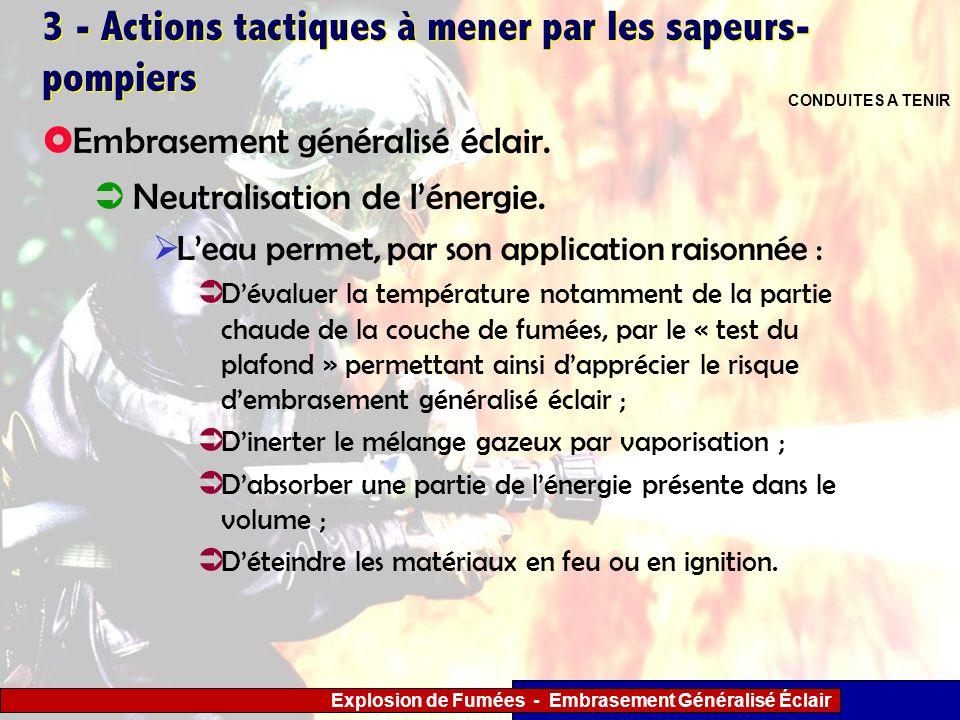 Explosion de Fumées - Embrasement Généralisé Éclair 3 - Actions tactiques à mener par les sapeurs- pompiers Neutralisation de lénergie. Leau permet, p