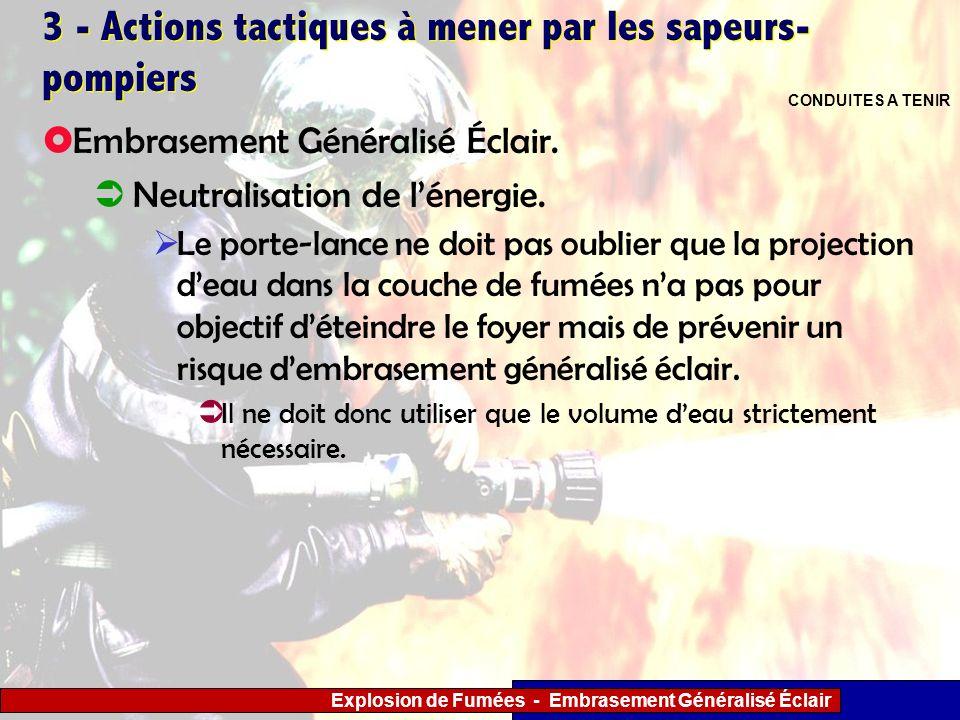 Explosion de Fumées - Embrasement Généralisé Éclair 3 - Actions tactiques à mener par les sapeurs- pompiers Le porte-lance ne doit pas oublier que la